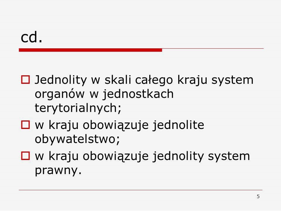 5 cd.  Jednolity w skali całego kraju system organów w jednostkach terytorialnych;  w kraju obowiązuje jednolite obywatelstwo;  w kraju obowiązuje