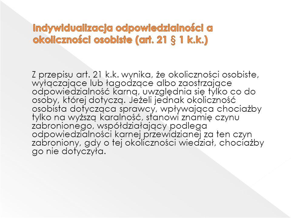Z przepisu art. 21 k.k. wynika, że okoliczności osobiste, wyłączające lub łagodzące albo zaostrzające odpowiedzialność karną, uwzględnia się tylko co