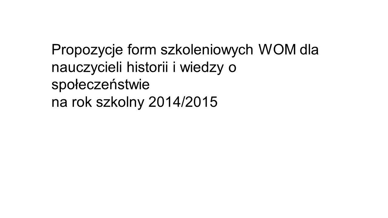 Propozycje form szkoleniowych WOM dla nauczycieli historii i wiedzy o społeczeństwie na rok szkolny 2014/2015