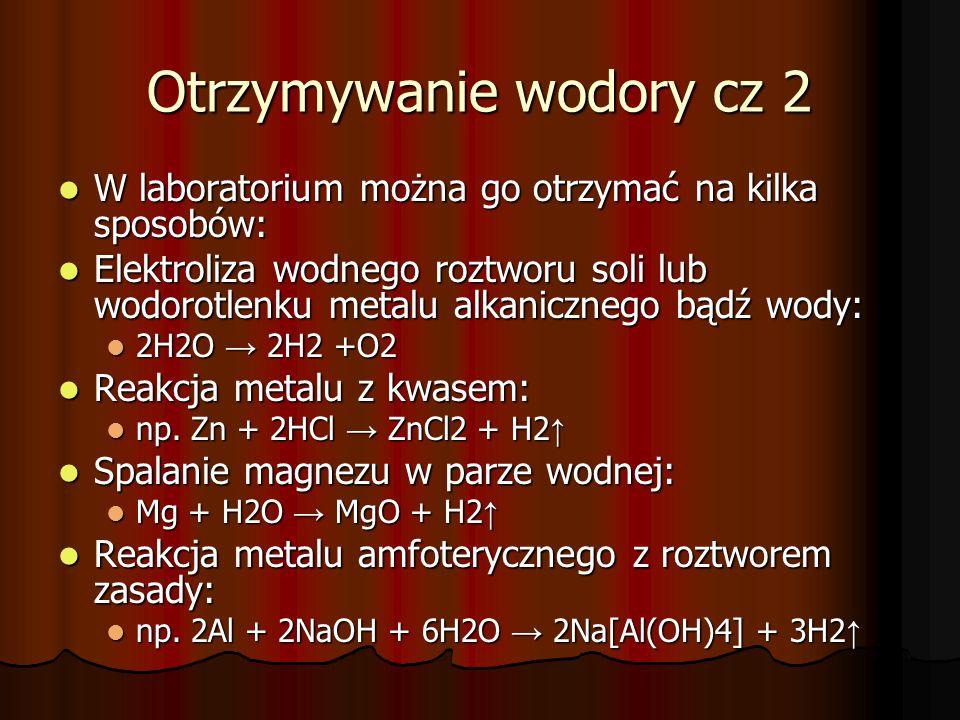 Otrzymywanie wodory cz 2 W laboratorium można go otrzymać na kilka sposobów: W laboratorium można go otrzymać na kilka sposobów: Elektroliza wodnego r