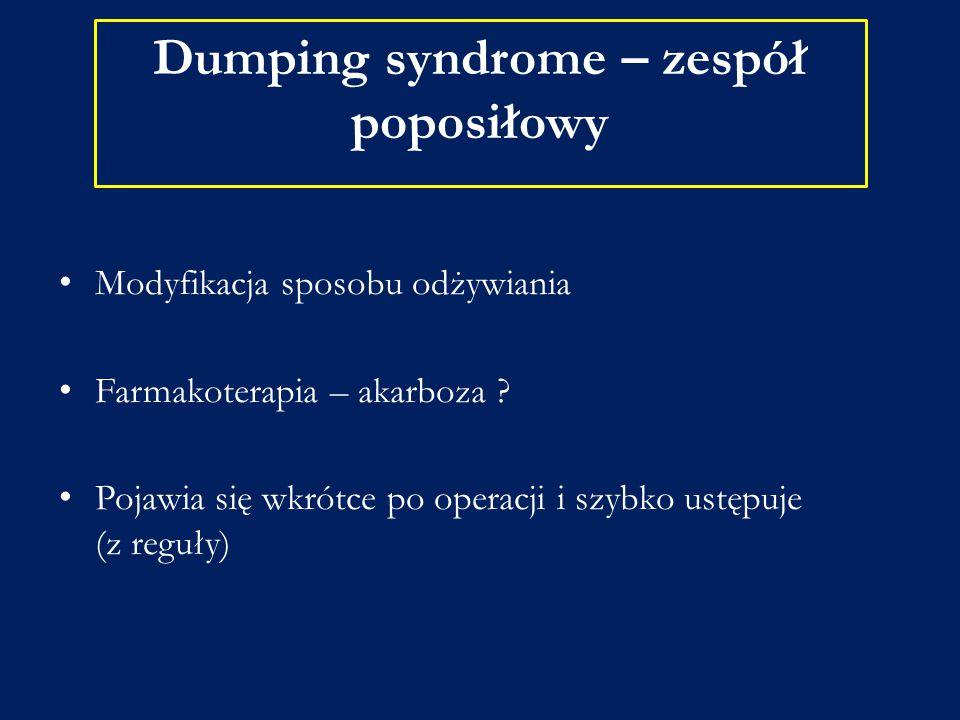 Modyfikacja sposobu odżywiania Farmakoterapia – akarboza ? Pojawia się wkrótce po operacji i szybko ustępuje (z reguły) Dumping syndrome – zespół popo