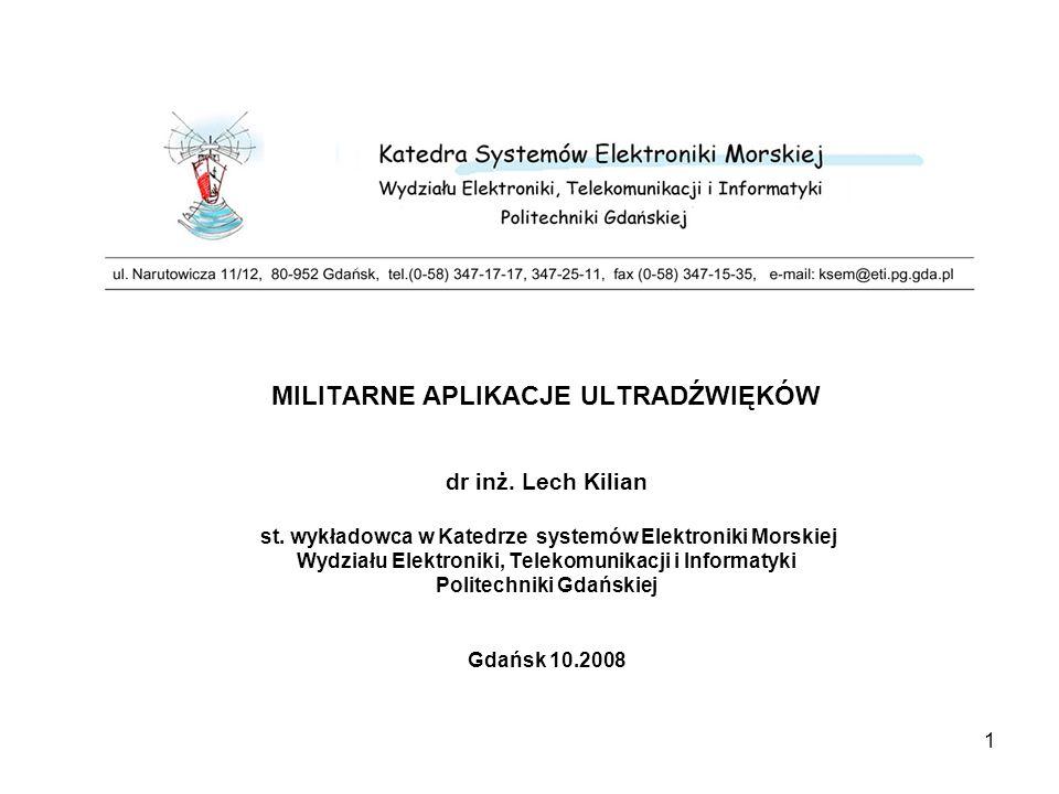 2 KLASYFIKACJA ULTRADŹWIĘKOWYCH SYSTEMÓW MILITARNYCH systemy hydrolokacyjne aktywne - dalekiego zasięgu (przeciwokrętowe) - z antenami podkilowymi - z antenami opuszczanymi (śmigłowcowe) i holowanymi - bliskiego zasięgu (przeciwminowe, przeciwsabotażowe) - czołowe - boczne - FM - echosondy systemy hydrolokacyjne pasywne (bierne – przeciwokrętowe) - z rozległymi antenami holowanymi, naburtowymi (OP), stacjonarnymi - z radiohydrobojami - poligony pomiarowe systemy komunikacyjne - do komunikacji z okrętami podwodnymi - do komunikacji z płetwonurkami - transmisji danych telemetryczne nawigacji lokalnej logi dopplerowskie