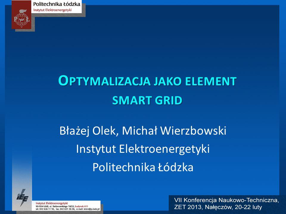 O PTYMALIZACJA JAKO ELEMENT SMART GRID Błażej Olek, Michał Wierzbowski Instytut Elektroenergetyki Politechnika Łódzka