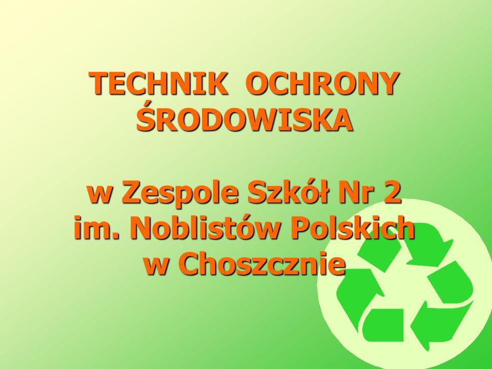 TECHNIK OCHRONY ŚRODOWISKA w Zespole Szkół Nr 2 im. Noblistów Polskich w Choszcznie