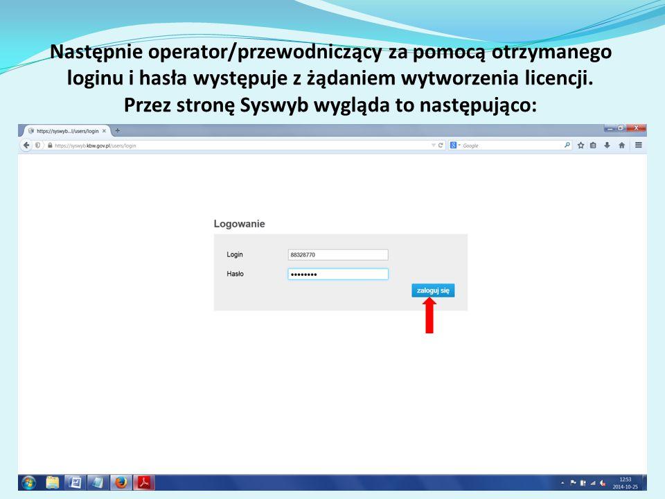 Następnie operator/przewodniczący za pomocą otrzymanego loginu i hasła występuje z żądaniem wytworzenia licencji.