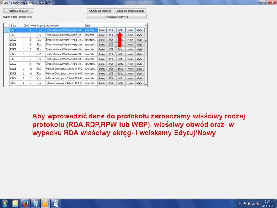 Aby wprowadzić dane do protokołu zaznaczamy właściwy rodzaj protokołu (RDA,RDP,RPW lub WBP), właściwy obwód oraz- w wypadku RDA właściwy okręg- i wciskamy Edytuj/Nowy