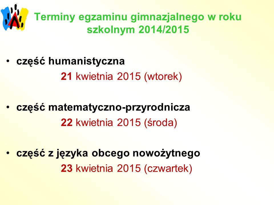 Terminy egzaminu gimnazjalnego w roku szkolnym 2014/2015 część humanistyczna 21 kwietnia 2015 (wtorek) część matematyczno-przyrodnicza 22 kwietnia 201