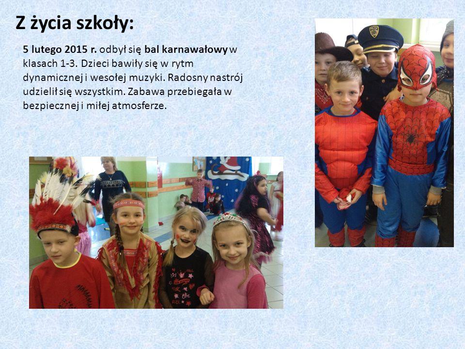 Z życia szkoły: 5 lutego 2015 r. odbył się bal karnawałowy w klasach 1-3. Dzieci bawiły się w rytm dynamicznej i wesołej muzyki. Radosny nastrój udzie