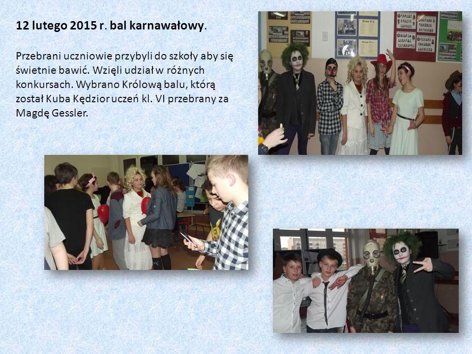 12 lutego 2015 r. bal karnawałowy. Przebrani uczniowie przybyli do szkoły aby się świetnie bawić. Wzięli udział w różnych konkursach. Wybrano Królową