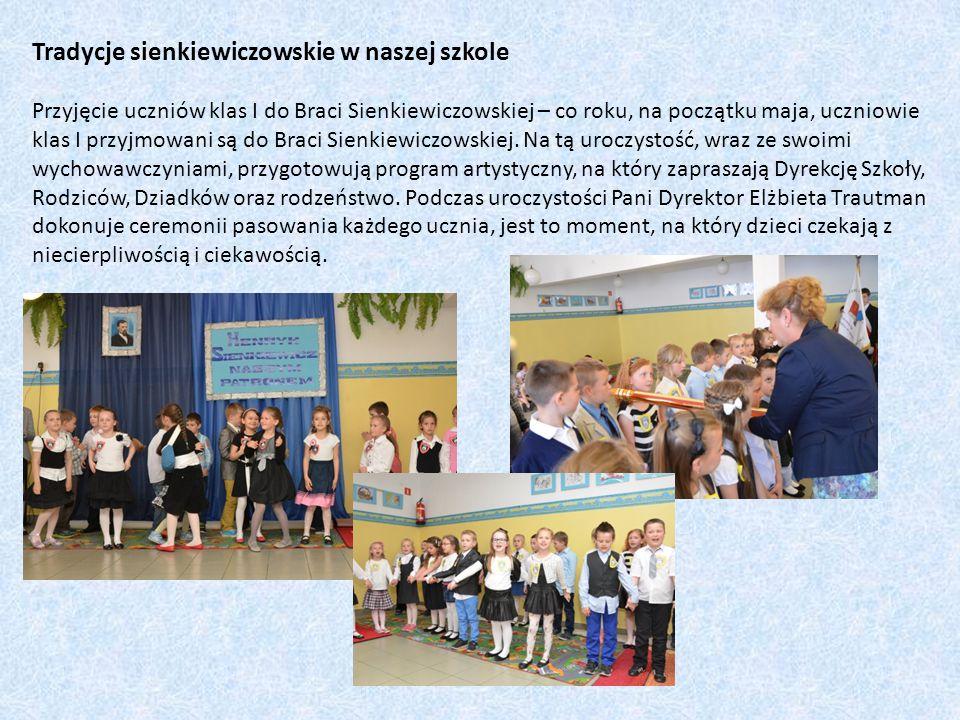 Tradycje sienkiewiczowskie w naszej szkole Przyjęcie uczniów klas I do Braci Sienkiewiczowskiej – co roku, na początku maja, uczniowie klas I przyjmowani są do Braci Sienkiewiczowskiej.