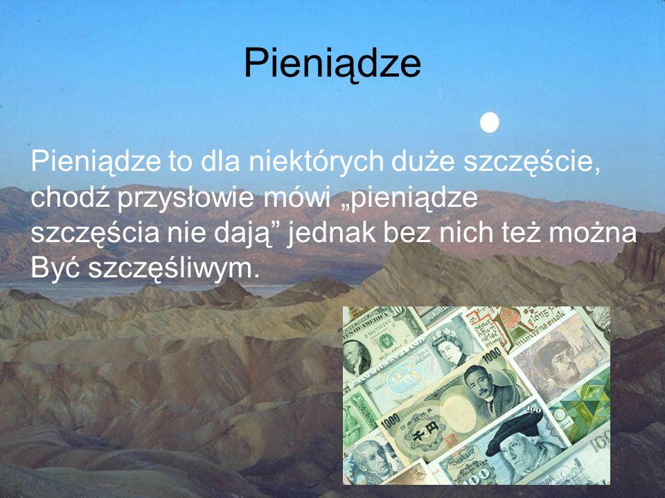 """Pieniądze Pieniądze to dla niektórych duże szczęście, chodź przysłowie mówi """"pieniądze szczęścia nie dają"""" jednak bez nich też można Być szczęśliwym."""