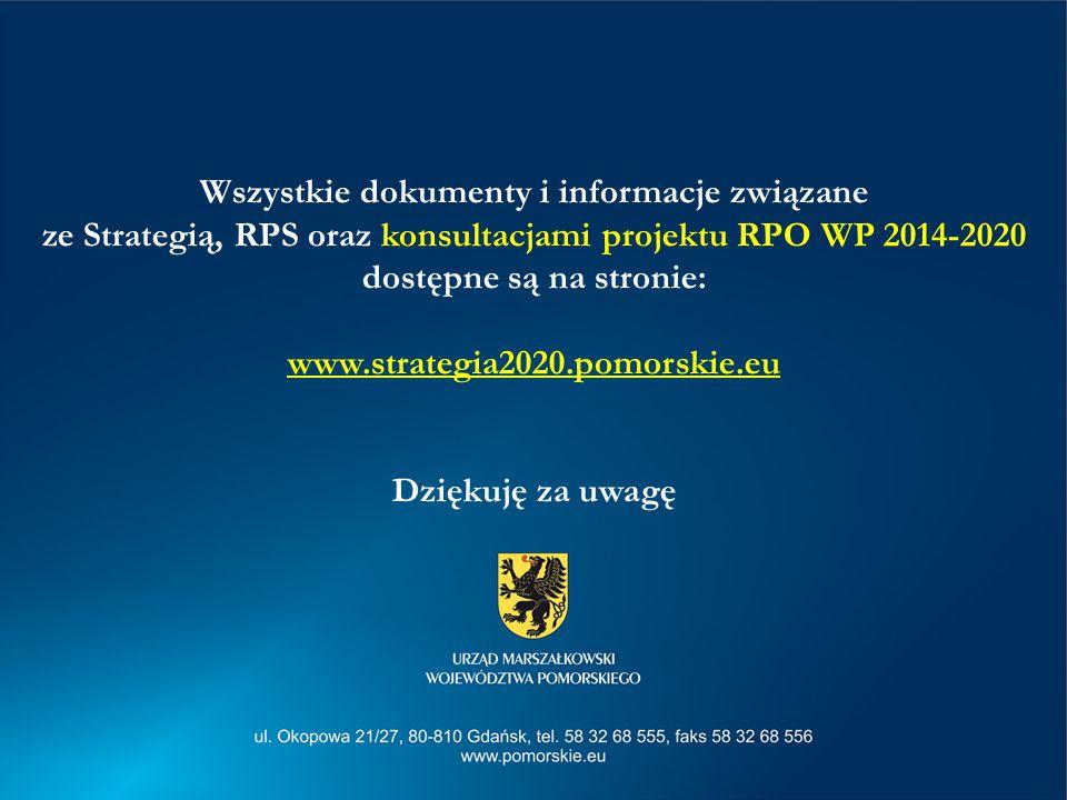 Wszystkie dokumenty i informacje związane ze Strategią, RPS oraz konsultacjami projektu RPO WP 2014-2020 dostępne są na stronie: www.strategia2020.pomorskie.eu Dziękuję za uwagę