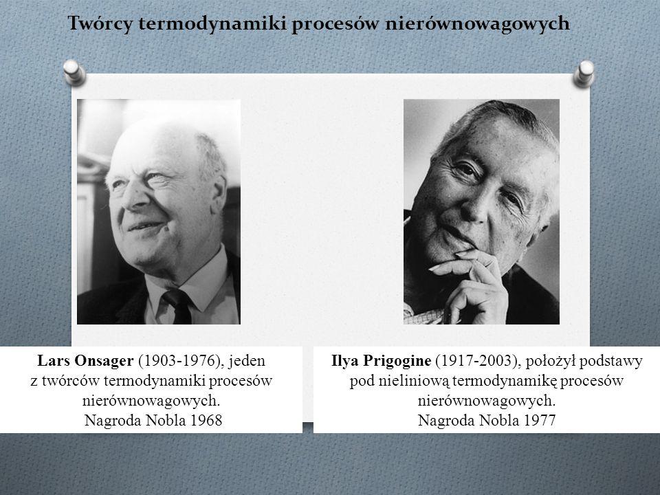 Twórcy termodynamiki procesów nierównowagowych Lars Onsager (1903-1976), jeden z twórców termodynamiki procesów nierównowagowych. Nagroda Nobla 1968 I
