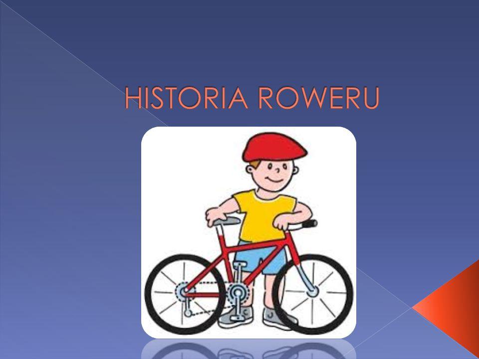 o 1790 – Made de Sivrac wynalazł pierwszy prototyp roweru, ale nie można było nim sterować o 1813-1817 – Karl Freiherr Drais von Sauerbronn zbudował pierwowzór roweru (patent – 1818), tzw.