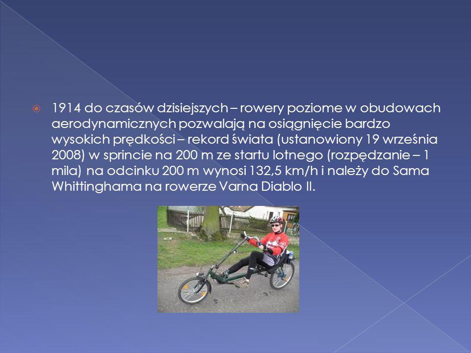  1914 do czasów dzisiejszych – rowery poziome w obudowach aerodynamicznych pozwalają na osiągnięcie bardzo wysokich prędkości – rekord świata (ustano