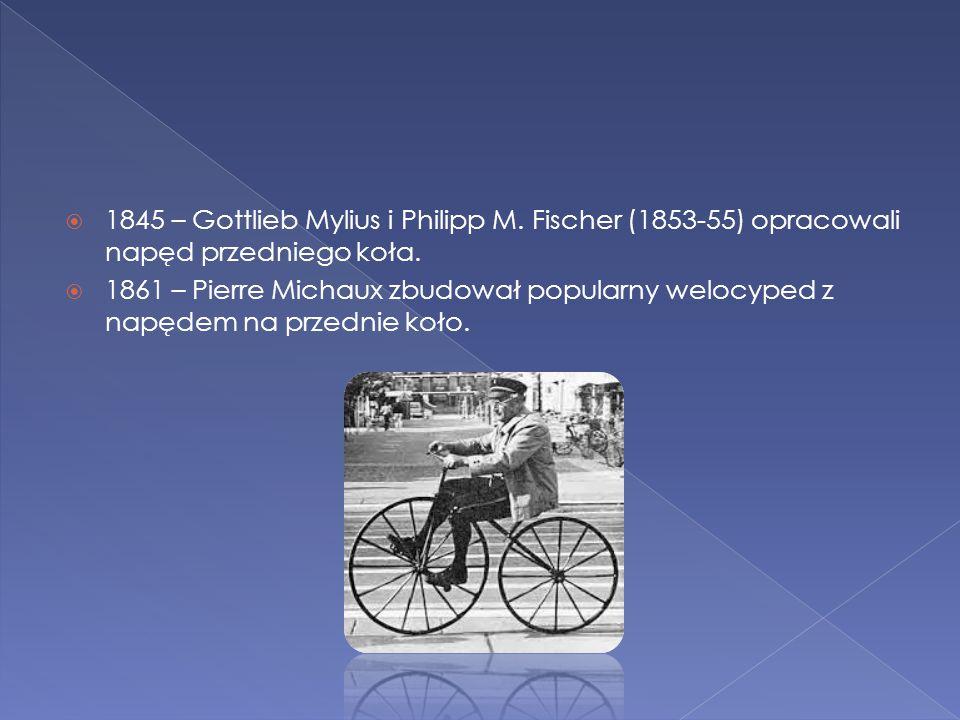  1845 – Gottlieb Mylius i Philipp M. Fischer (1853-55) opracowali napęd przedniego koła.  1861 – Pierre Michaux zbudował popularny welocyped z napęd