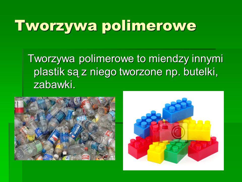 Tworzywa polimerowe Tworzywa polimerowe to miendzy innymi plastik są z niego tworzone np. butelki, zabawki. Tworzywa polimerowe to miendzy innymi plas