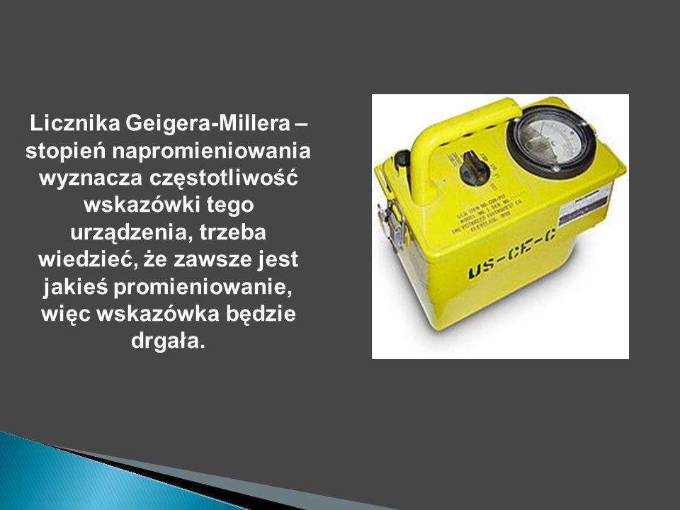 Licznika Geigera-Millera – stopień napromieniowania wyznacza częstotliwość wskazówki tego urządzenia, trzeba wiedzieć, że zawsze jest jakieś promieniowanie, więc wskazówka będzie drgała.