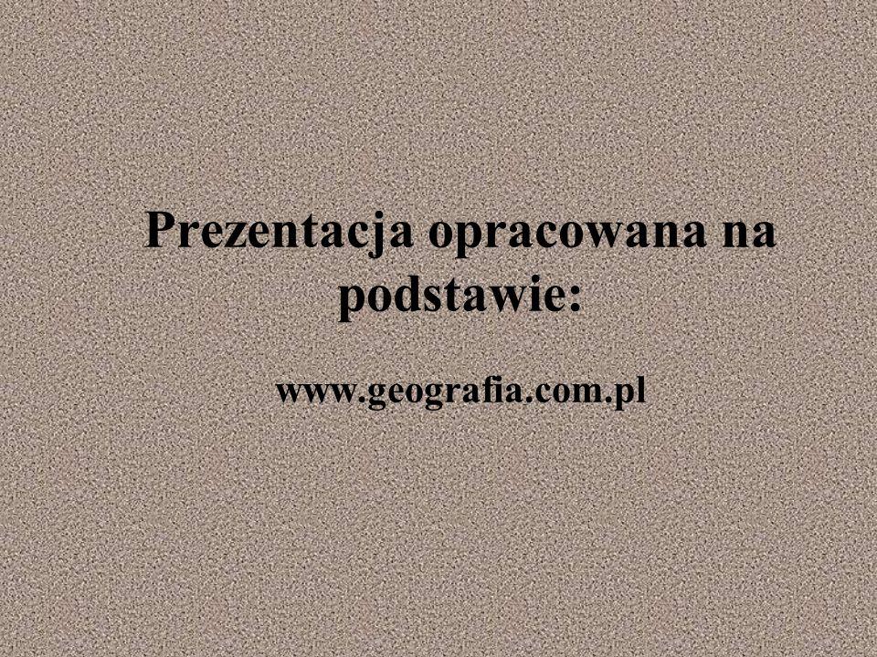Prezentacja opracowana na podstawie: www.geografia.com.pl