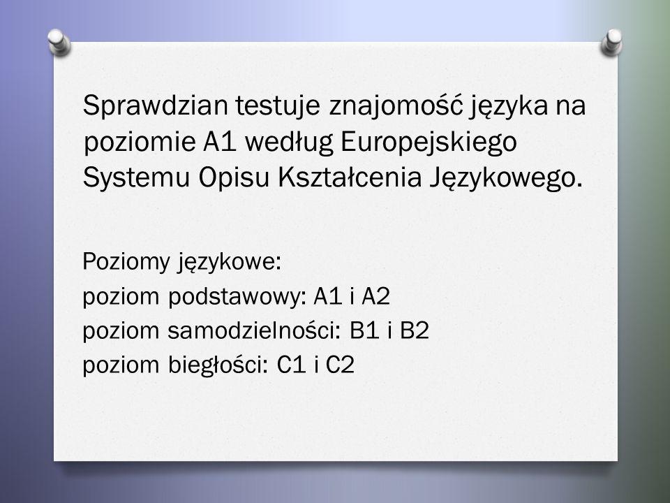 Poziomy językowe: poziom podstawowy: A1 i A2 poziom samodzielności: B1 i B2 poziom biegłości: C1 i C2 Sprawdzian testuje znajomość języka na poziomie A1 według Europejskiego Systemu Opisu Kształcenia Językowego.
