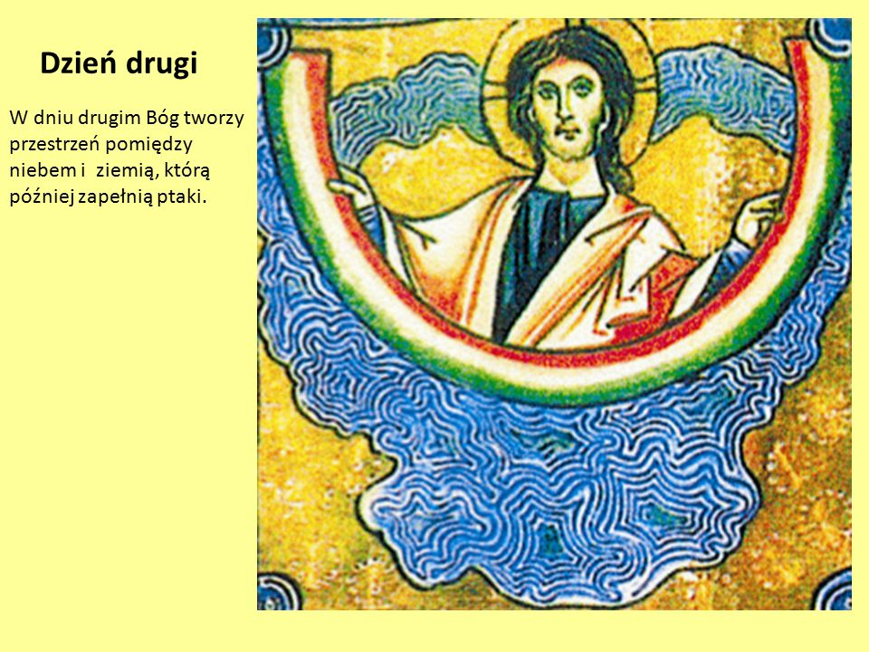 Dzień drugi W dniu drugim Bóg tworzy przestrzeń pomiędzy niebem i ziemią, którą później zapełnią ptaki.
