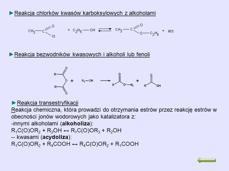 ►Reakcja chlorków kwasów karboksylowych z alkoholami ►Reakcja transestryfikacji Reakcja chemiczna, która prowadzi do otrzymania estrów przez reakcję e