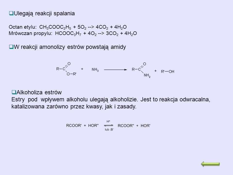  Ulegają reakcji spalania Octan etylu: CH 3 COOC 2 H 5 + 5O 2 --> 4CO 2 + 4H 2 O Mrówczan propylu: HCOOC 3 H 7 + 4O 2 --> 3CO 2 + 4H 2 O  W reakcji