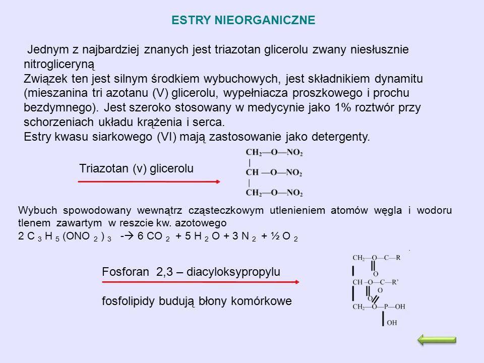 ESTRY NIEORGANICZNE Jednym z najbardziej znanych jest triazotan glicerolu zwany niesłusznie nitrogliceryną Związek ten jest silnym środkiem wybuchowyc