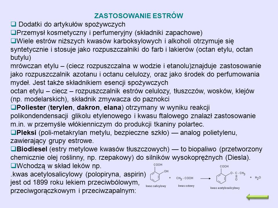 ZASTOSOWANIE ESTRÓW  Dodatki do artykułów spożywczych  Przemysł kosmetyczny i perfumeryjny (składniki zapachowe)  Wiele estrów niższych kwasów karb