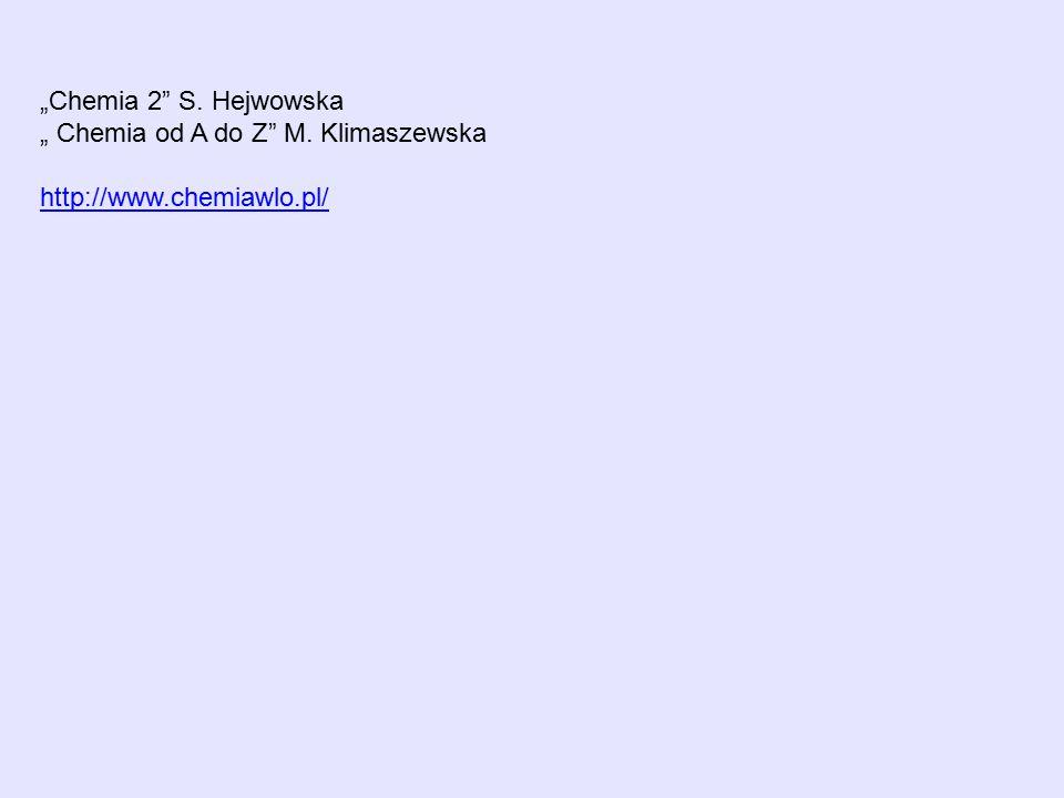 """""""Chemia 2"""" S. Hejwowska """" Chemia od A do Z"""" M. Klimaszewska http://www.chemiawlo.pl/"""