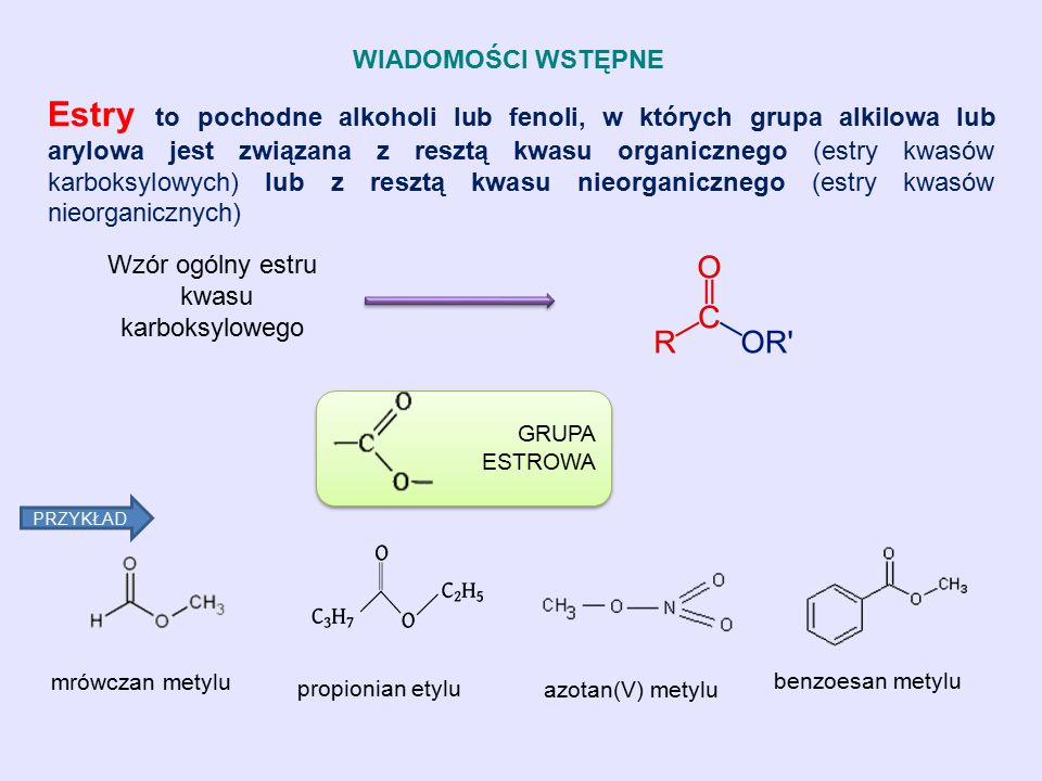 ESTRY kwasów karboksylowych estry kwasów nieorganicznych Estry kwasów karboksylowych Estry niższych kwasów monokarboksylowych i alkoholi monohydroksylowych Tłuszcze właściwe estry glicerolu ( propano – 1,2,3 – triol ) i kwasów tłuszczowych Woski estry kwasów tłuszczowych i wyższych alkoholi monohydroksylowych