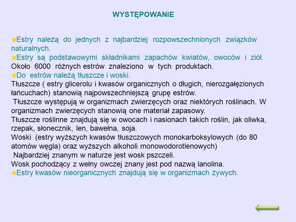 WYSTĘPOWANIE Estry należą do jednych z najbardziej rozpowszechnionych związków naturalnych. Estry są podstawowymi składnikami zapachów kwiatów, owoców