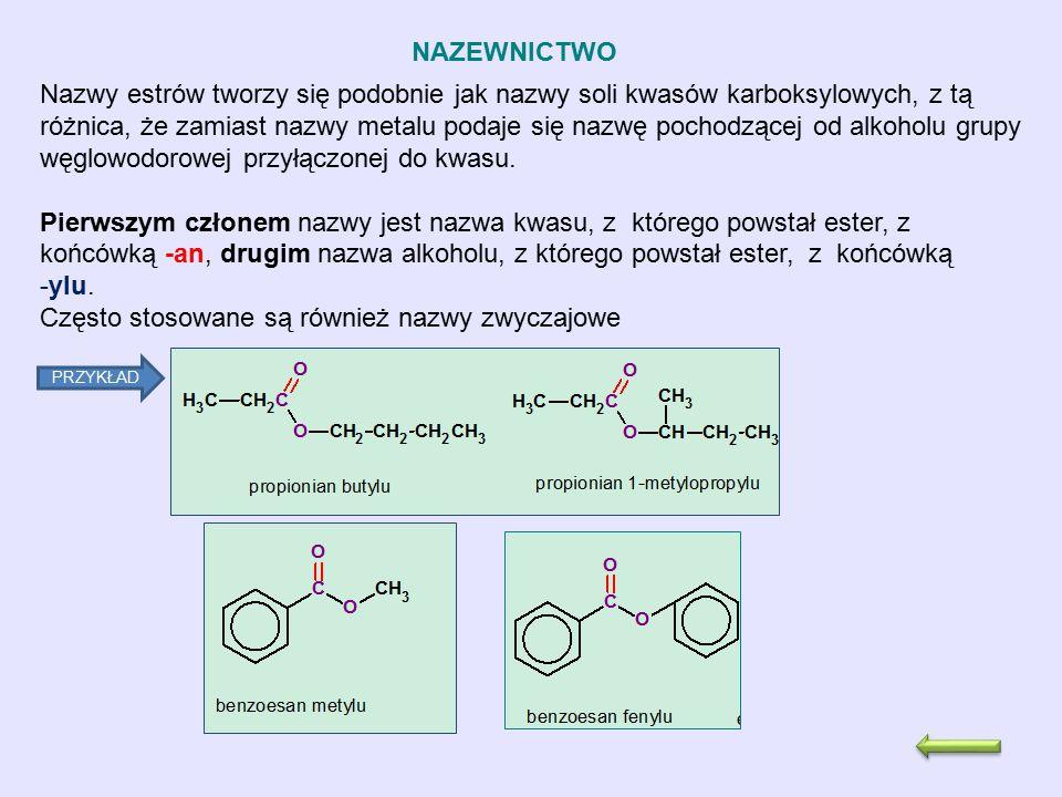 NAZEWNICTWO Nazwy estrów tworzy się podobnie jak nazwy soli kwasów karboksylowych, z tą różnica, że zamiast nazwy metalu podaje się nazwę pochodzącej