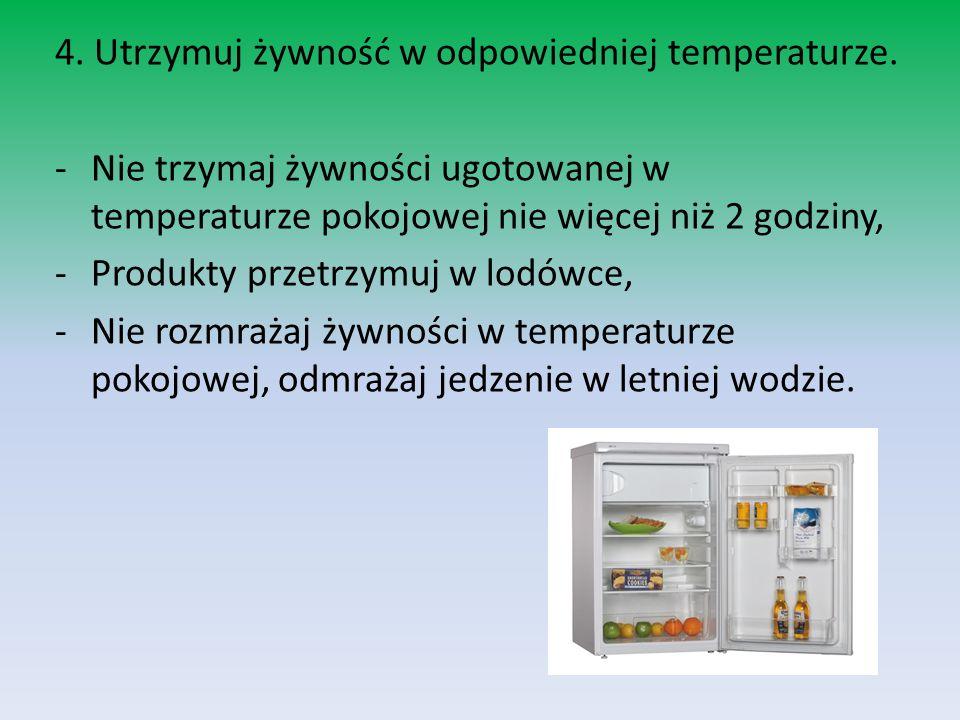 4.Utrzymuj żywność w odpowiedniej temperaturze.