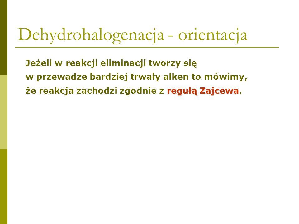 Dehydrohalogenacja - orientacja X1-heksen2-heksen I19%81% Br28%72% Cl33%67% F70%30%