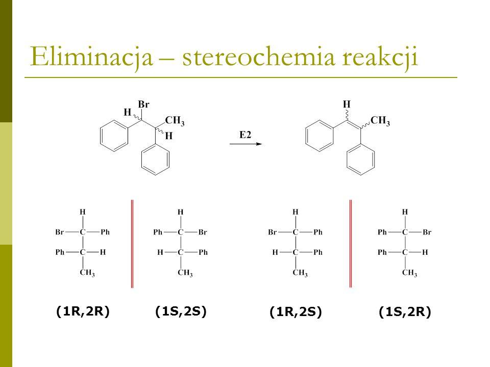 Eliminacja – stereochemia reakcji (1R,2R)(1S,2S) (1R,2S)(1S,2R) (Z)-1,2-difenylopropen (E)-1,2-difenylopropen