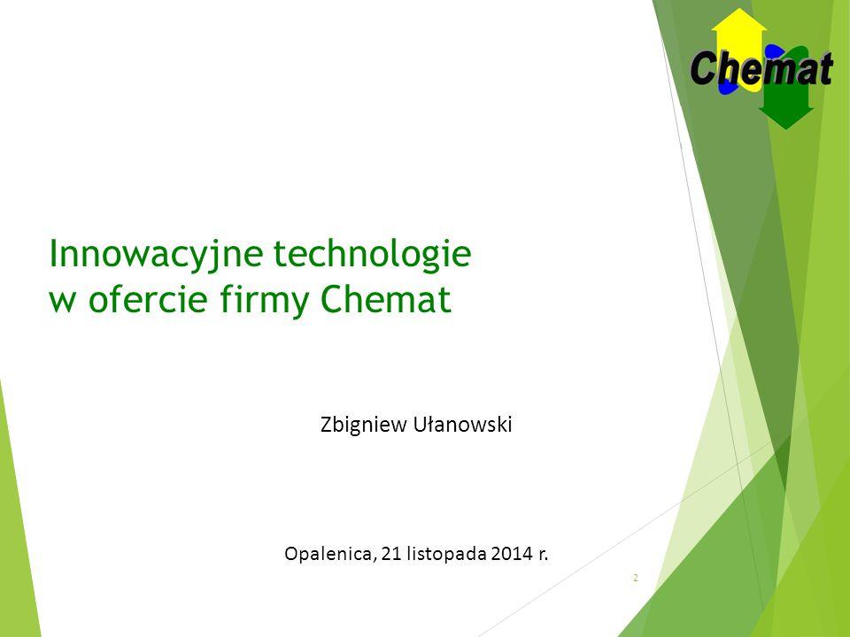 Innowacyjne technologie w ofercie firmy Chemat Zbigniew Ułanowski Opalenica, 21 listopada 2014 r. 2