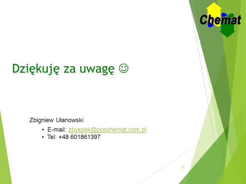 Dziękuję za uwagę Zbigniew Ułanowski E-mail: zbyszek@popchemat.com.plzbyszek@popchemat.com.pl Tel: +48 601861397 27