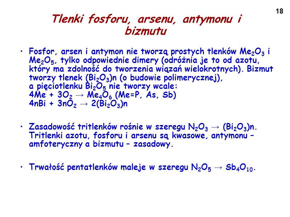18 Tlenki fosforu, arsenu, antymonu i bizmutu Fosfor, arsen i antymon nie tworzą prostych tlenków Me 2 O 3 i Me 2 O 5, tylko odpowiednie dimery (odróż