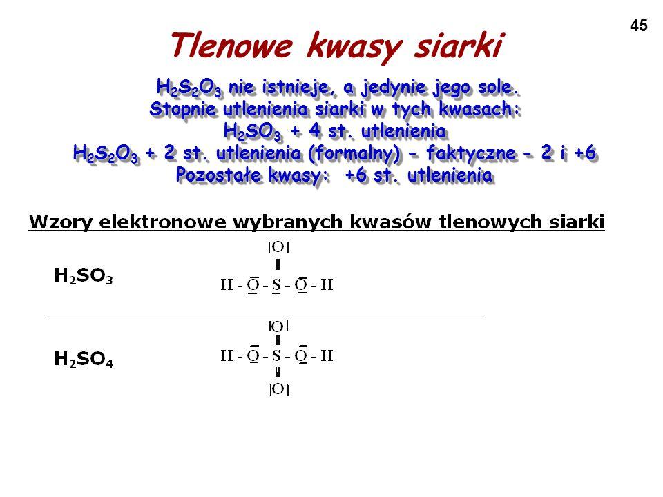 45 Tlenowe kwasy siarki H 2 S 2 O 3 nie istnieje, a jedynie jego sole. H 2 S 2 O 3 nie istnieje, a jedynie jego sole. Stopnie utlenienia siarki w tych