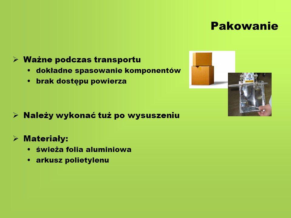 Pakowanie   Ważne podczas transportu dokładne spasowanie komponentów brak dostępu powierza   Należy wykonać tuż po wysuszeniu   Materiały: świeża folia aluminiowa arkusz polietylenu
