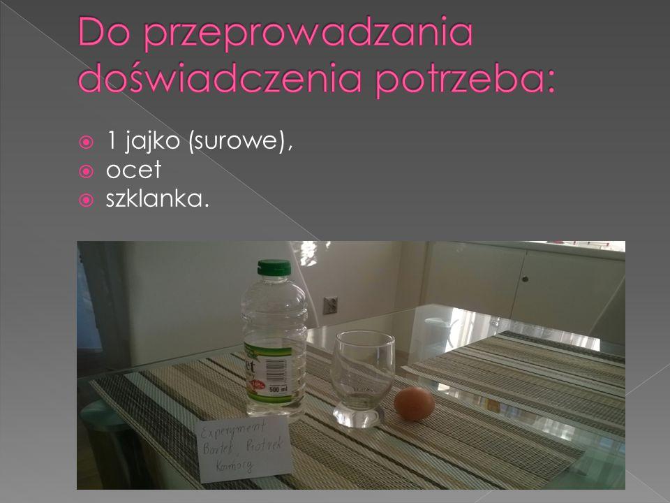  1 jajko (surowe),  ocet  szklanka.