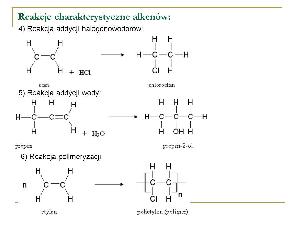 Reakcje charakterystyczne alkenów: 4) Reakcja addycji halogenowodorów: 5) Reakcja addycji wody: 6) Reakcja polimeryzacji: