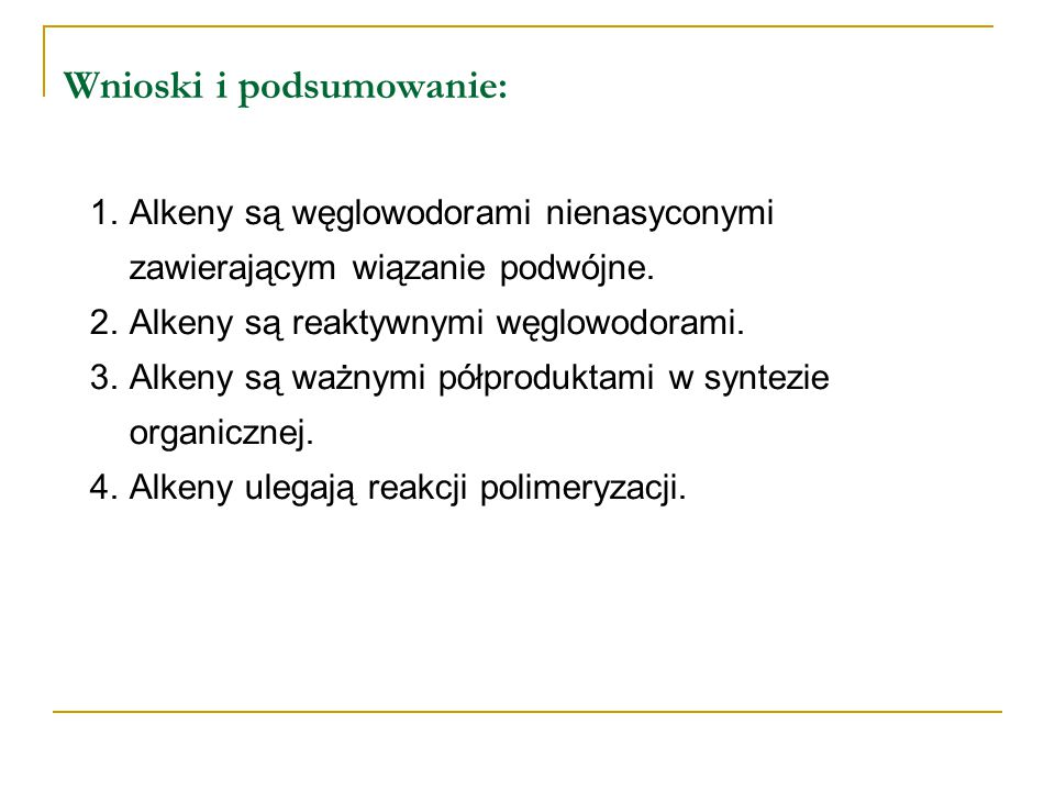 Wnioski i podsumowanie: 1.Alkeny są węglowodorami nienasyconymi zawierającym wiązanie podwójne. 2.Alkeny są reaktywnymi węglowodorami. 3.Alkeny są waż
