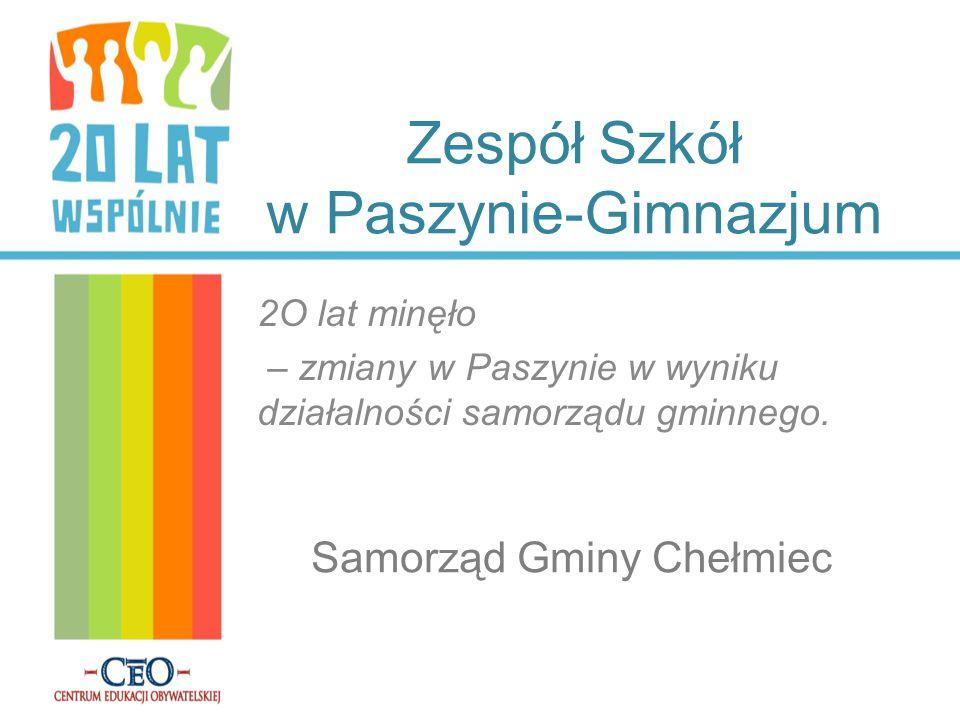 Zespół Szkół w Paszynie-Gimnazjum 2O lat minęło – zmiany w Paszynie w wyniku działalności samorządu gminnego.