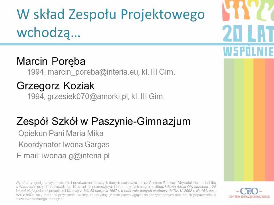 Marcin Poręba 1994, marcin_poreba@interia.eu, kl. III Gim. Grzegorz Koziak 1994, grzesiek070@amorki.pl, kl. III Gim. Zespół Szkół w Paszynie-Gimnazjum