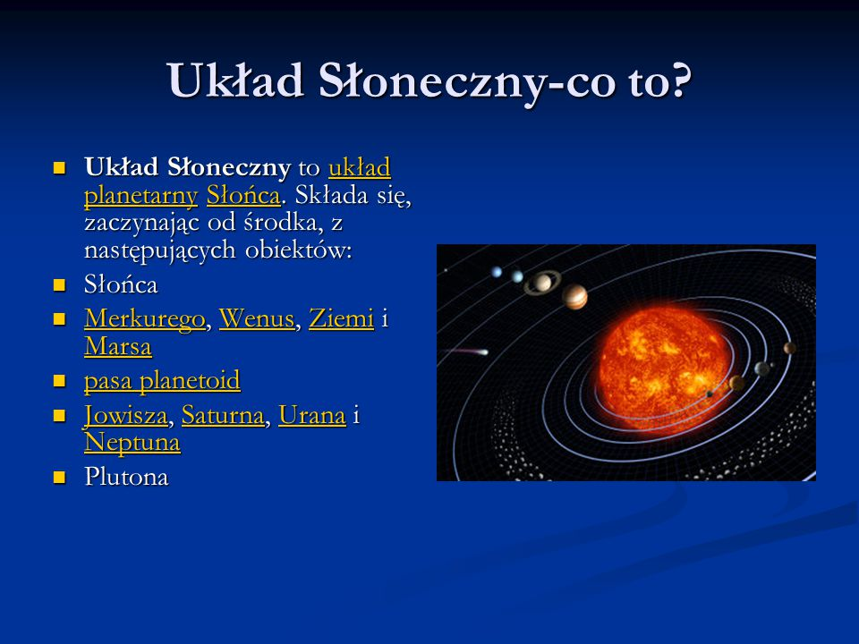 Układ Słoneczny-co to? Układ Słoneczny to układ planetarny Słońca. Składa się, zaczynając od środka, z następujących obiektów: Układ Słoneczny to ukła