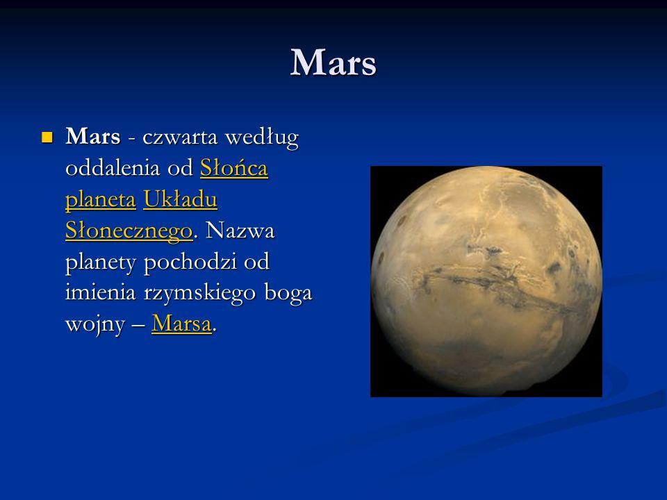 Mars Mars - czwarta według oddalenia od Słońca planeta Układu Słonecznego. Nazwa planety pochodzi od imienia rzymskiego boga wojny – Marsa. Mars - czw