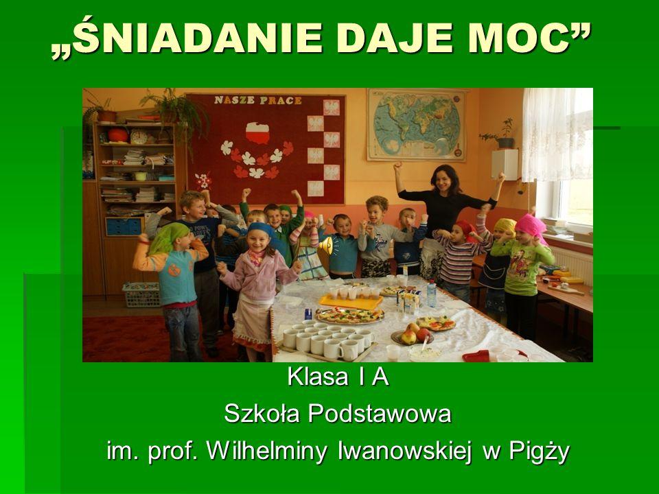 """""""ŚNIADANIE DAJE MOC"""" Klasa I A Szkoła Podstawowa im. prof. Wilhelminy Iwanowskiej w Pigży"""