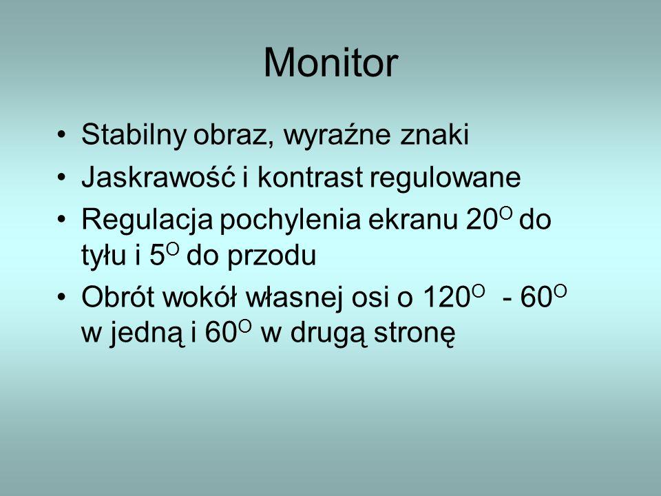 Monitor Stabilny obraz, wyraźne znaki Jaskrawość i kontrast regulowane Regulacja pochylenia ekranu 20 O do tyłu i 5 O do przodu Obrót wokół własnej os
